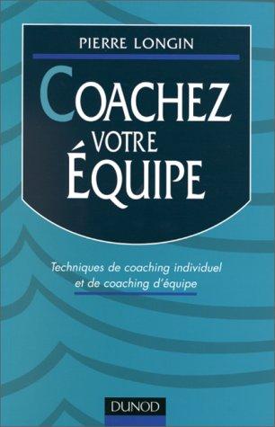 COACHEZ VOTRE EQUIPE. Techniques de coaching individuel et de coaching d'équipe