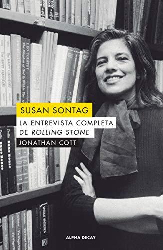 Susan Sontag: LA ENTREVISTA COMPLETA DE ROLLING STONE: 121 (ALPHA DECAY)