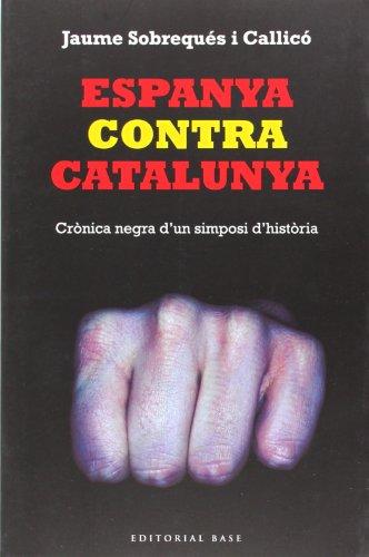 Espanya Contra Catalunya (Base Històrica)