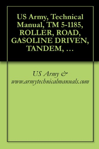 US Army, Technical Manual, TM 5-1185, ROLLER, ROAD, GASOLINE DRIVEN,  TANDEM, 2 AXLE, 5 TO 8 TON, GALION MODEL T5G W/ENGINE CONTINENTAL MODEL  F-244 {TO
