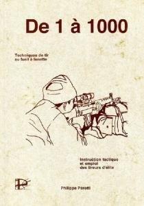 De 1 à 1000: Techniques de tir au fusil à lunette, instruction tactique et emploi des tireurs d'élite par Philippe Perotti