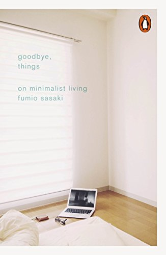 Goodbye Things. On Minimalist Living por Fumio Sasaki