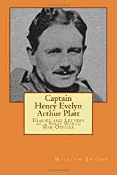 Captain Henry Evelyn Arthur   Platt - Diaries and Letters of a First World War   Officer