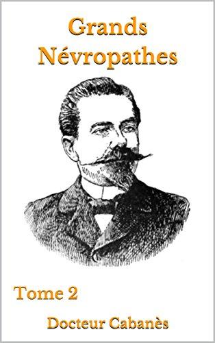 Descargar Libro Grands névropathes: Tome 2 de Docteur  Cabanès