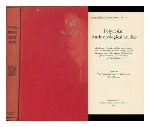 Polynesian Anthropological Studies. A collection of special articles by various authors, issued in the Polynesian Journal during 1940, the Centennial year of European and Hexacentennial Year of the