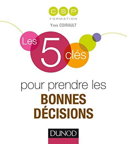 Les 5 clés pour prendre les bonnes décisions par Yann Coirault