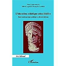 Education esthétique selon Schiller: Entre anthropologie, politique et théorie du beau (De L'Allemand) (French Edition)