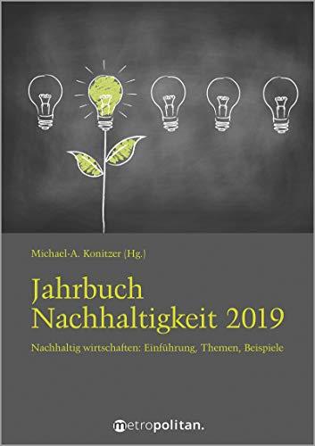 Jahrbuch Nachhaltigkeit 2019: Nachhaltig wirtschaften: Einführung, Themen, Beispiele (metropolitan Bücher)