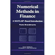 Numerical Methods in Finance: A Matlab-Based Introduction (Wiley Series in Probability and Statistics-Financial Engineering Section)