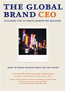 The Global Brand CEO: Building The Ultimate Marketing Machine (English Edition) par [van den Driest, Frank, de Swaan Arons, Marc]