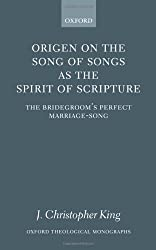 Origen on the Song of Songs As the Spirit of Scripture: The Bridegroom's Perfect Marriage-Song (Oxford Theology and Religion Monographs)