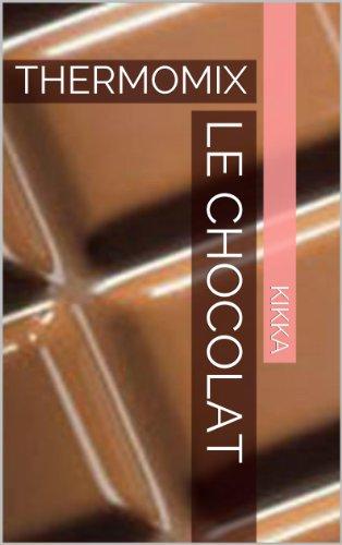 LE CHOCOLAT: THERMOMIX (MES RECETTES THERMOMIX t. 2) par KIKKA