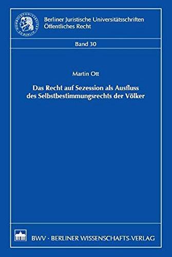 Das Recht der Sezession als Ausfluss des Selbstbestimmungsrechts der Völker (Berliner Juristische Universitätsschriften. Öffentliches Recht) by Martin Ott (2008-01-01)