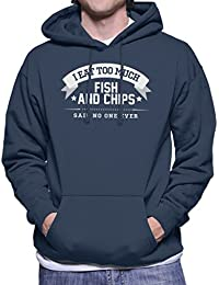 I Eat Too Much Fish And Chips Said No One Ever Men's Hooded Sweatshirt