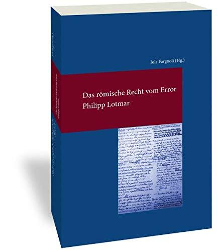 Das römische Recht vom Error (Studien zur Europäischen Rechtsgeschichte, Band 316)