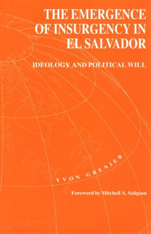 The Emergence of Insurgency in El Salvador: Ideology and Political Will (Pitt Latin American Series) por Yvon Grenier