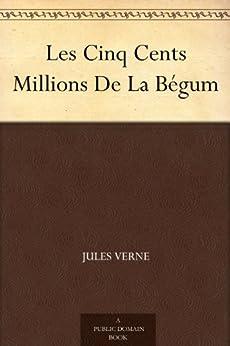 Les Cinq Cents Millions De La Bégum par [Verne, Jules]