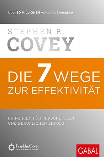 Die 7 Wege zur Effektivität: Prinzipien für persönlichen und beruflichen Erfolg (Dein Erfolg) Kommunikation Hilfe