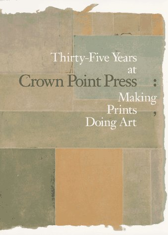 Thirty-Five Years at Crown Point Press: Making Prints, Doing Art (Crown-grafik)