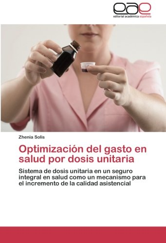 Optimización del gasto en salud por dosis unitaria por Solis Zhenia