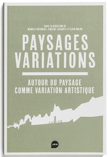 Paysage / Variations, le paysage comme variations artistiques par Manola Antonioli, Vincent Jacques, Alain Milon, Collectif