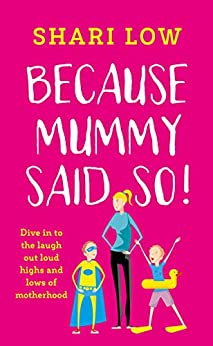 Because Mummy Said So: Laugh out loud tales of motherhood by [Low, Shari]