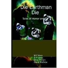 Die Earthman Die: Tales of Horror and SF [ DIE EARTHMAN DIE: TALES OF HORROR AND SF ] by Korn, M F (Author ) on Jul-01-2005 Paperback
