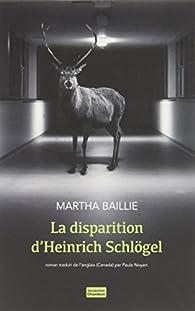 La Disparition d'Heinrich Schlogel par Martha Baillie