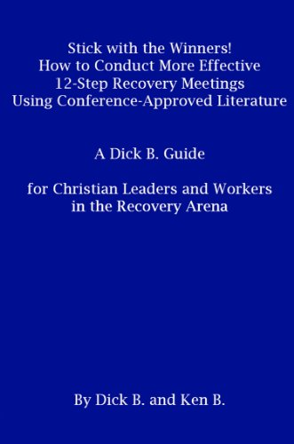 Stick with the Winners! , How to Conduct More Effective 12 Step Recovery Meetings Using Conference Approved Literature (English Edition)
