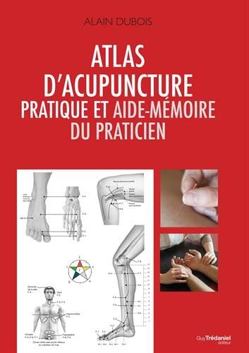 Atlas d'acupuncture pratique et aide-mémoire du praticien par Alain Dubois