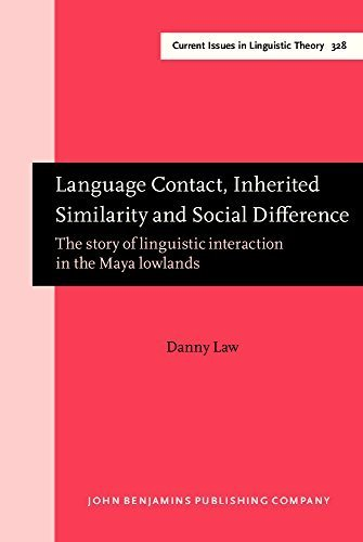 Language Contact, Inherited Similarity and Social Difference: The story of linguistic interaction in the Maya lowlands (Current Issues in Linguistic Theory) by Law, Danny (2014) Gebundene Ausgabe