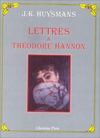 J.-K. Huysmans : Lettres  Thodore Hannon 1876-1886