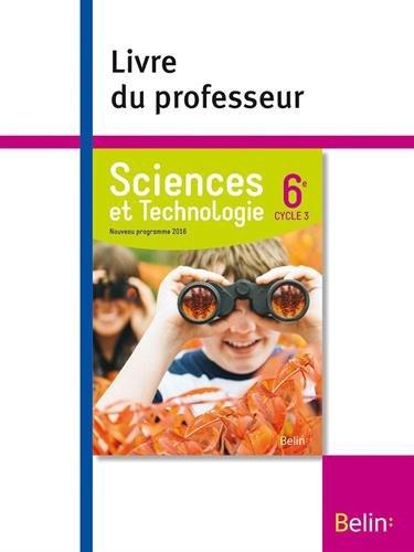 Sciences et Technologie 6e Cycle 3 : Livre du professeur par Sylvaine Arnould-Drouilly, Michaël Auroy, Olivier Bernussou, David Boutigny, Collectif