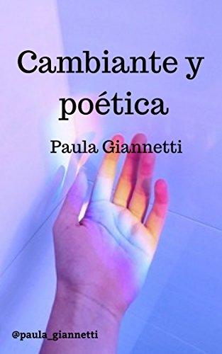 Cambiante y poética por Paula Giannetti