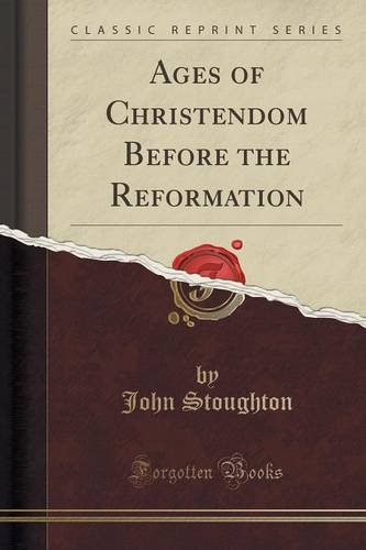 Ages of Christendom Before the Reformation (Classic Reprint)