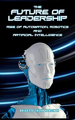The Future of Leadership: Rise of Automation, Robotics and Artificial Intelligence por Brigette Tasha Hyacinth