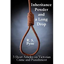 Inheritance Powder and a Long Drop: Three short articles on Victorian Crime and Punishment