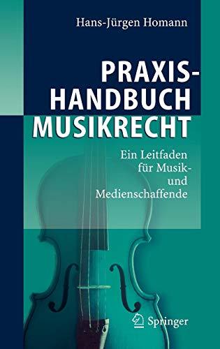Praxishandbuch Musikrecht: Ein Leitfaden für Musik- und Medienschaffende: Ein Leitfaden Fur Musik- Und Medienschaffende
