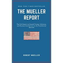 THE MUELLER REPORT: The Full Report on Donald Trump, Collusion, and Russian Interference in the 2016 U.S. Presidential Election (English Edition)