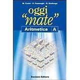 Oggi «mate». Aritmetica A. Con espansione online. Per la Scuola media