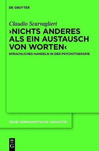 ›Nichts anderes als ein Austausch von Worten‹: Sprachliches Handeln in der Psychotherapie (Reihe Germanistische Linguistik)