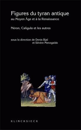 Figure du tyran antique au Moyen ge et  la Renaissance. Nron, Caligula et les autres