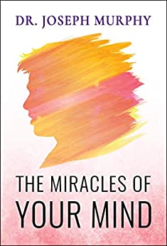 The Miracles of Your Mind by [Murphy, Joseph]