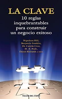 La Clave: Diez reglas inquebrantables para construir un negocio exitoso (Spanish Edition) par [Cruz, Camilo, Hill, Napoleon, Carnegie, Dale]
