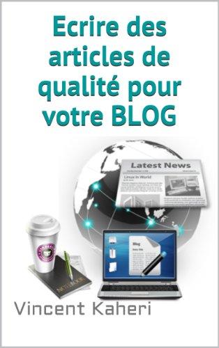 Ecrire des articles de qualité pour votre BLOG (Expert en 30 minutes) par Vincent Kaheri