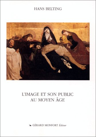 L'image et son public au Moyen âge par Hans Belting