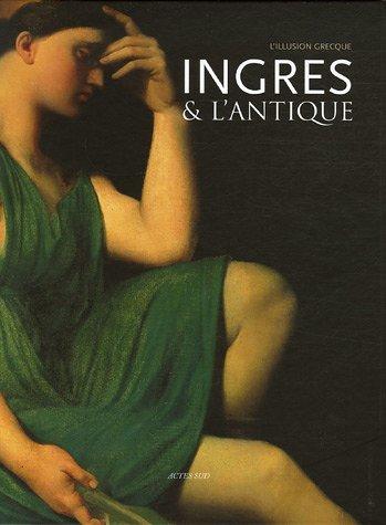 Ingres et l'Antique : L'illusion grecque par Pascale Picard-Cajan