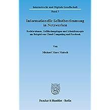 Informationelle Selbstbestimmung in Netzwerken.: Rechtsrahmen, Gefährdungslagen und Schutzkonzepte am Beispiel von Cloud Computing und Facebook. (Internetrecht und Digitale Gesellschaft)