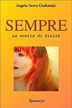 SEMPRE - vol.2: La scelta di Giulia di [Giulianini, Angela Serra]