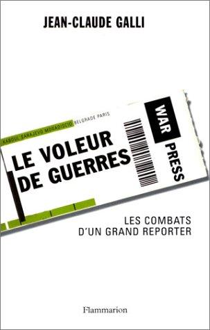 Le Voleur de guerres : Les Combats d'un grand reporter par Jean-Claude Galli
